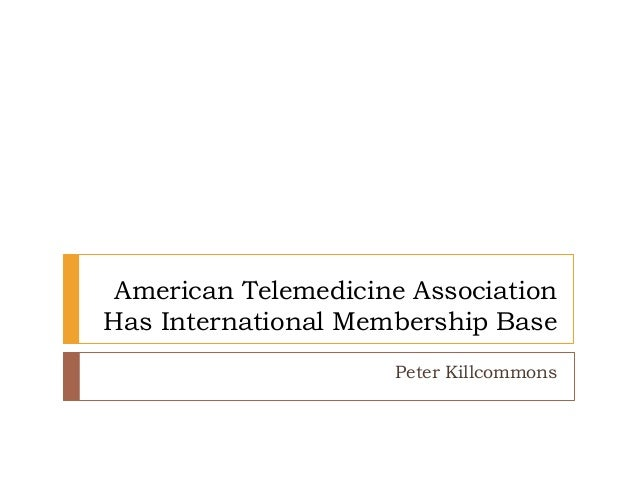 American Telemedicine Association Has International Membership Base Peter Killcommons