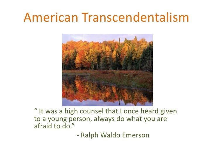 """American Transcendentalism<br />"""" It was a high counsel that I once heard given to a young person, always do what you are ..."""