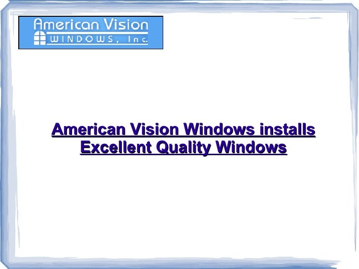 American Vision Windows installs Excellent Quality Windows