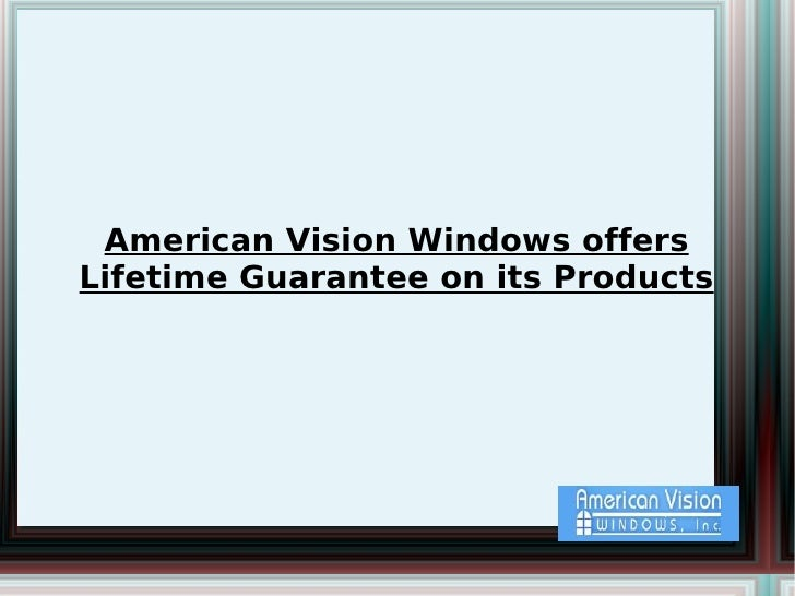 American Vision Windows offers Lifetime Guarantee on its Products