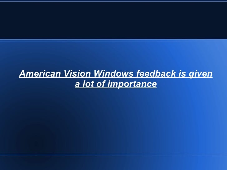 American Vision Windows feedback is given a lot of importance