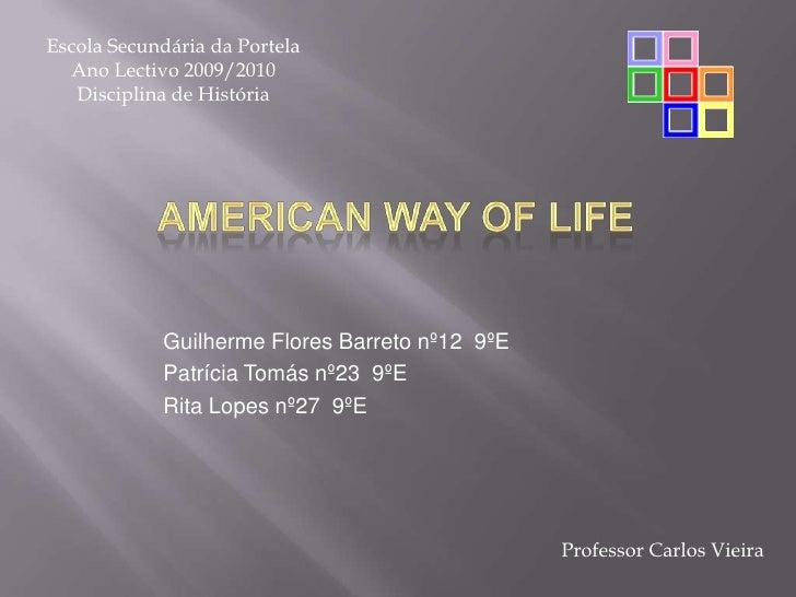 Escola Secundária da Portela<br />Ano Lectivo 2009/2010<br />Disciplina de História<br />American Way of Life<br />Guilher...