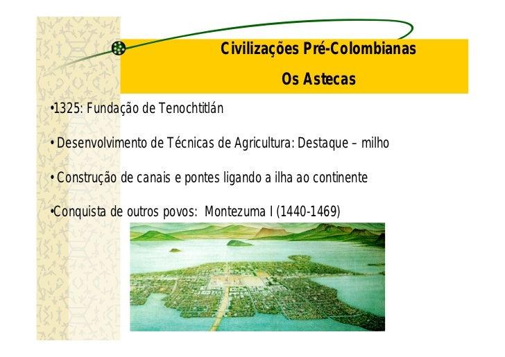 Civilizações Pré-Colombianas                                           Os Astecas•1325: Fundação de Tenochtitlán• Desenvol...