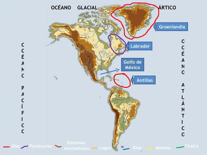 Ríos Sistemas  montañosos Penínsulas Chaira Illas Meseta Lagos Groenlandia Antillas OCÉANO  GLACIAL  ÁRTICO OCÉANO PACÍFIC...