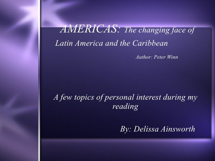AMERICAS:  The changing face of Latin America and the Caribbean   Author: Peter Winn A few topics of personal interest dur...