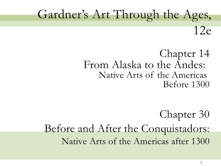Gardner's Art Through the Ages,                           12e                         Chapter 14         From Alaska to th...
