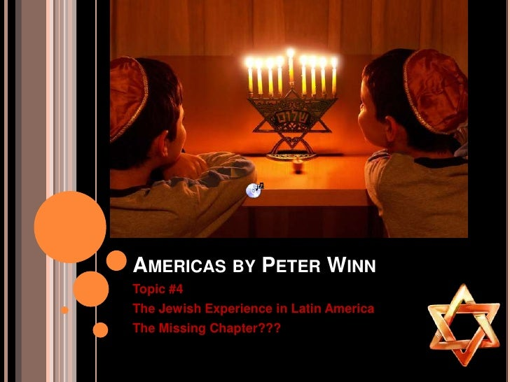 Americasby Peter Winn<br />Topic #4<br />The Jewish Experience in Latin America<br />The Missing Chapter???<br />