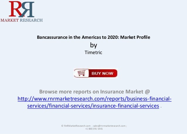 Bancassurance in the Americas to 2020: Market Profile  by Timetric  Browse more reports on Insurance Market @ http://www.r...