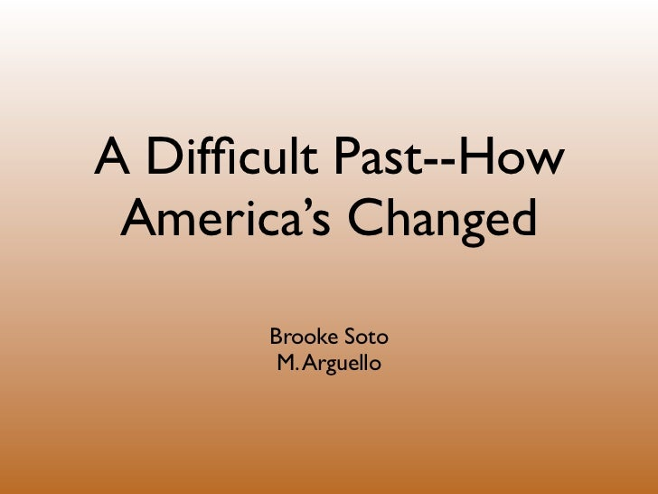 A Difficult Past--How America's Changed       Brooke Soto        M. Arguello