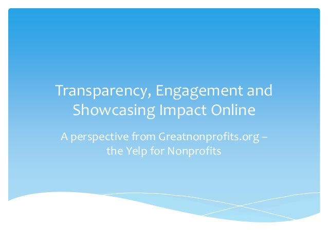 Transparency, Engagement and Showcasing Impact Online A perspective from Greatnonprofits.org – the Yelp for Nonprofits