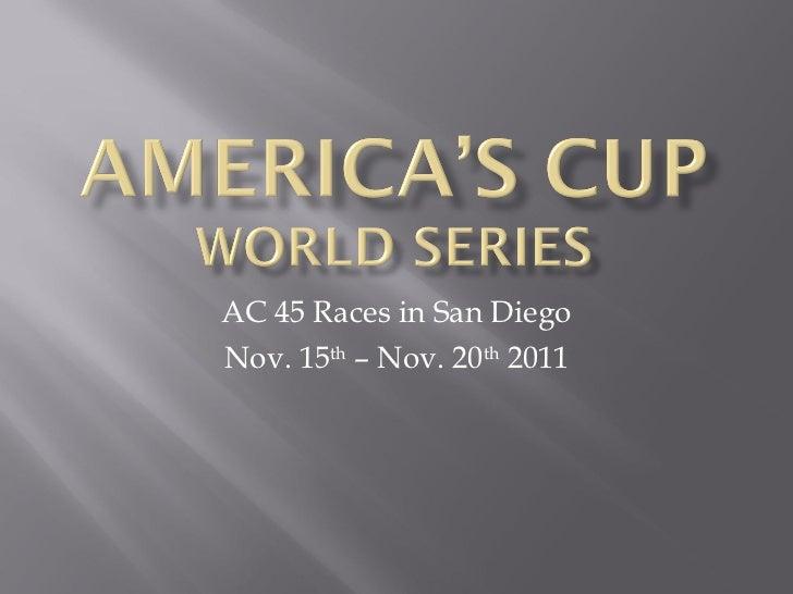 AC 45 Races in San Diego Nov. 15 th  – Nov. 20 th  2011