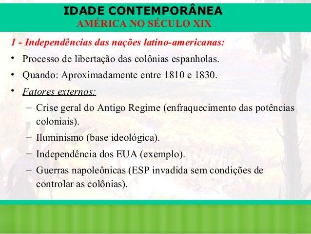 IDADE CONTEMPORÂNEA AMÉRICA NO SÉCULO XIX 1 - Independências das nações latino-americanas: • Processo de libertação das co...