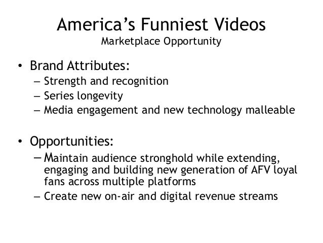 America's Funniest Videos Marketplace Opportunity • Brand Attributes: – Strength and recognition – Series longevity – Med...