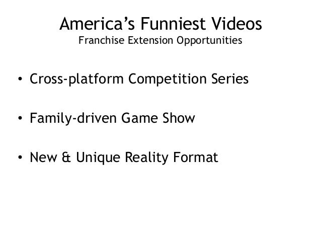 America's Funniest Videos Franchise Extension Opportunities ! • Cross-platform Competition Series ! • Family-driven Game ...
