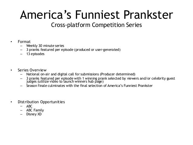 America's Funniest Prankster Cross-platform Competition Series ! • Format – Weekly 30 minute series – 3 pranks featured p...