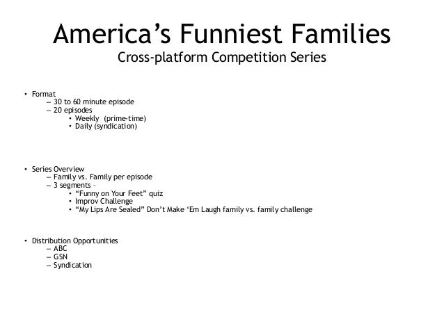 America's Funniest Families Cross-platform Competition Series ! • Format – 30 to 60 minute episode – 20 episodes • Weekly...