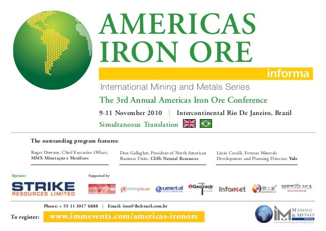MINING &METALS To register: www.immevents.com/americas-ironore Phone: + 55 11 3017 6888 | Email: iron@ibcbrasil.com.br AME...