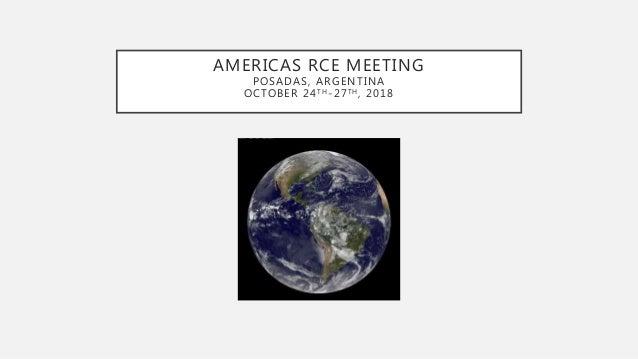 AMERICAS RCE MEETING POSADAS, ARGENTINA OCTOBER 24TH-27TH, 2018