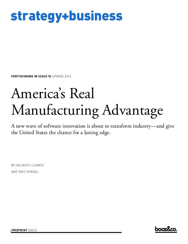 strategy+business  FORTHCOMING IN ISSUE 74 SPRING 2014  America's Real Manufacturing Advantage A new wave of software inno...