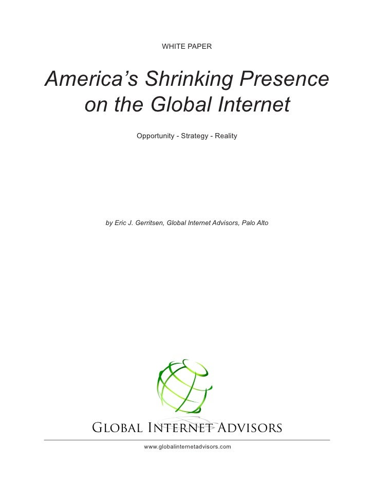 WHITE PAPER     America's Shrinking Presence    on the Global Internet                 Opportunity - Strategy - Reality   ...