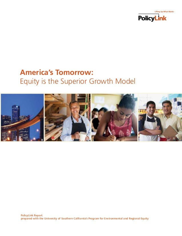 America's Tomorrow: Equity is the Superior Growth Model PolicyLink Report prepared with the University of Southern Califor...