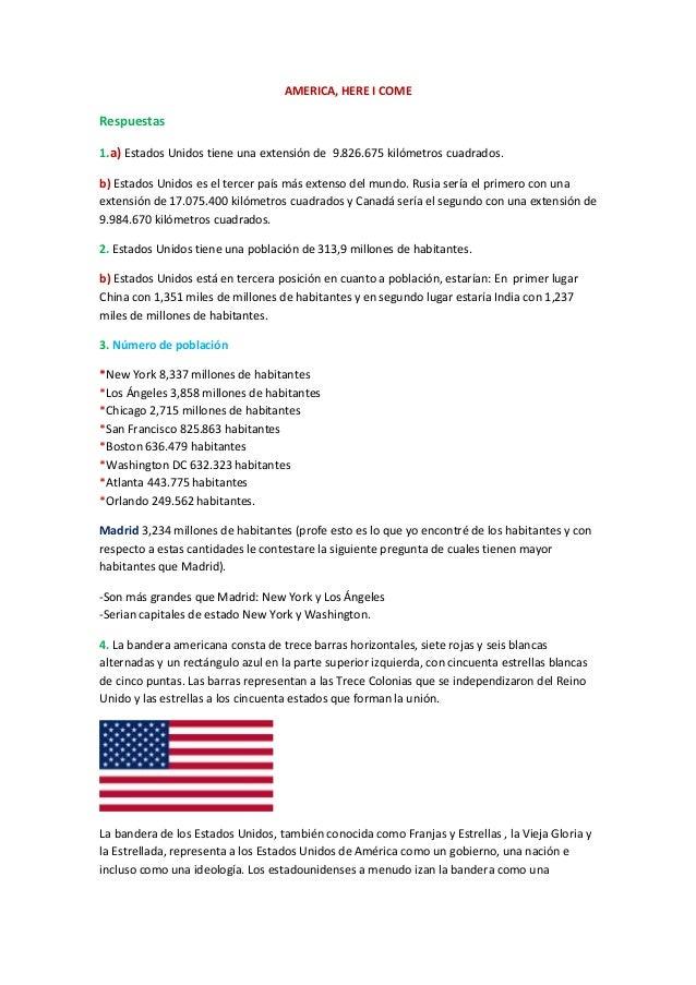 AMERICA, HERE I COME  Respuestas 1.a) Estados Unidos tiene una extensión de 9.826.675 kilómetros cuadrados. b) Estados Uni...