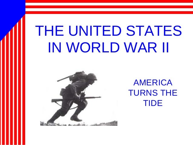 THE UNITED STATES IN WORLD WAR II AMERICA TURNS THE TIDE