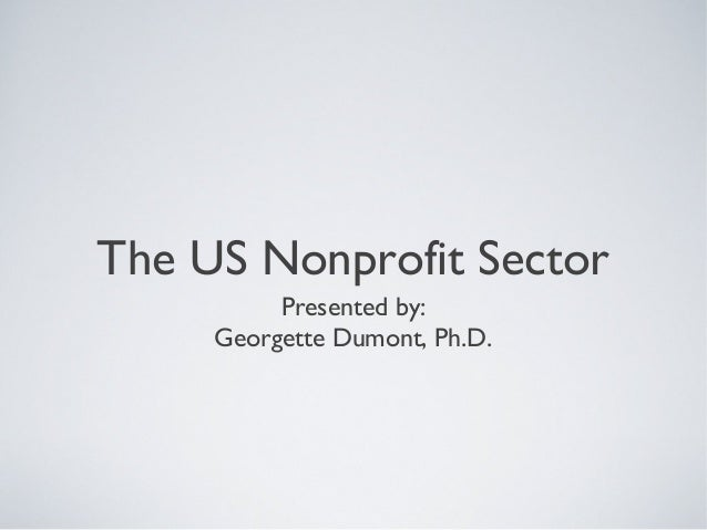 The US Nonprofit SectorPresented by:Georgette Dumont, Ph.D.