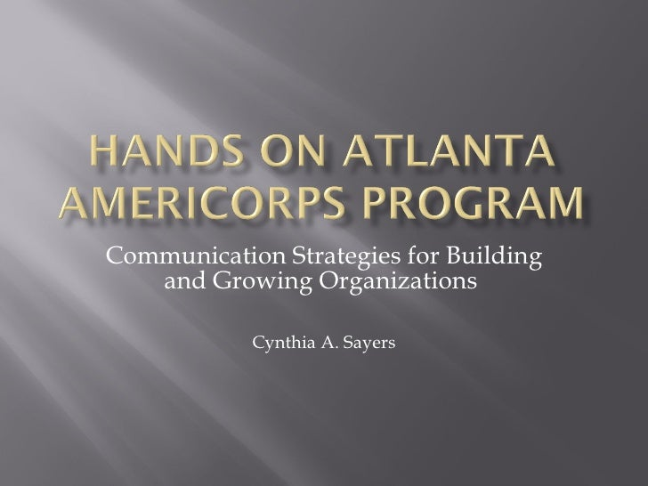 Communication Strategies for Building    and Growing Organizations              Cynthia A. Sayers