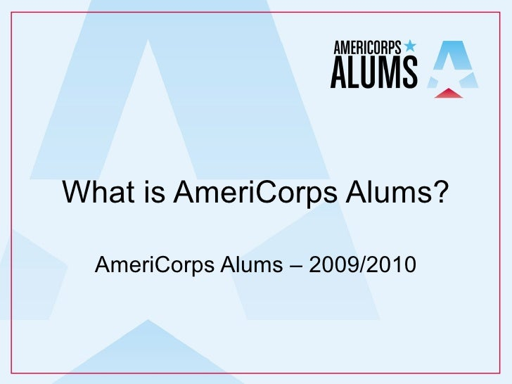 What is AmeriCorps Alums? AmeriCorps Alums – 2009/2010