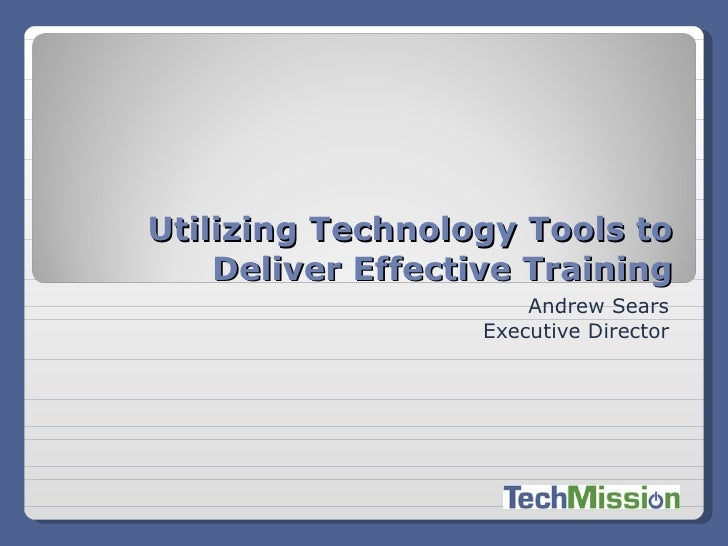 Andrew Sears Executive Director Utilizing Technology Tools to Deliver Effective Training