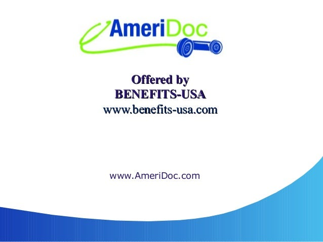 Offered byOffered by BENEFITS-USABENEFITS-USA www.benefits-usa.comwww.benefits-usa.com www.AmeriDoc.com