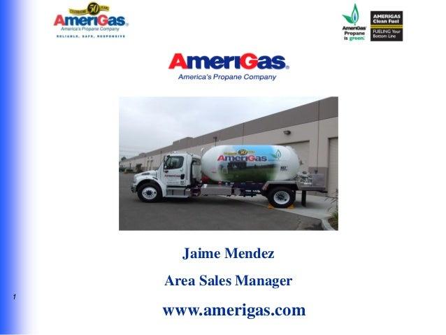 1 Jaime Mendez Area Sales Manager www.amerigas.com