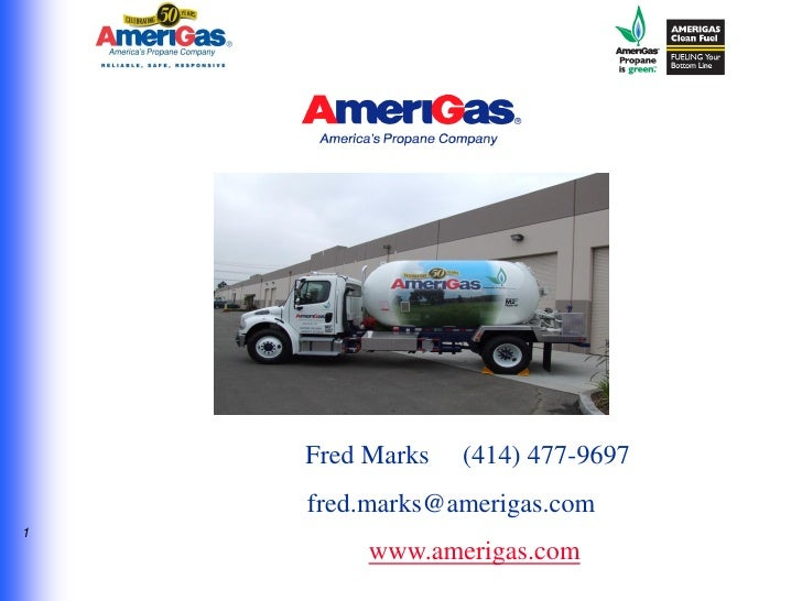 Fred Marks   (414) 477-9697    fred.marks@amerigas.com1         www.amerigas.com