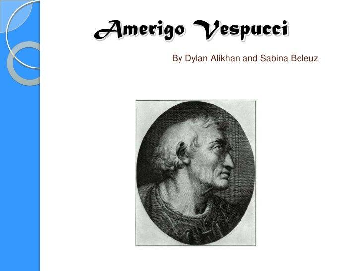 Amerigo Vespucci       By Dylan Alikhan and Sabina Beleuz