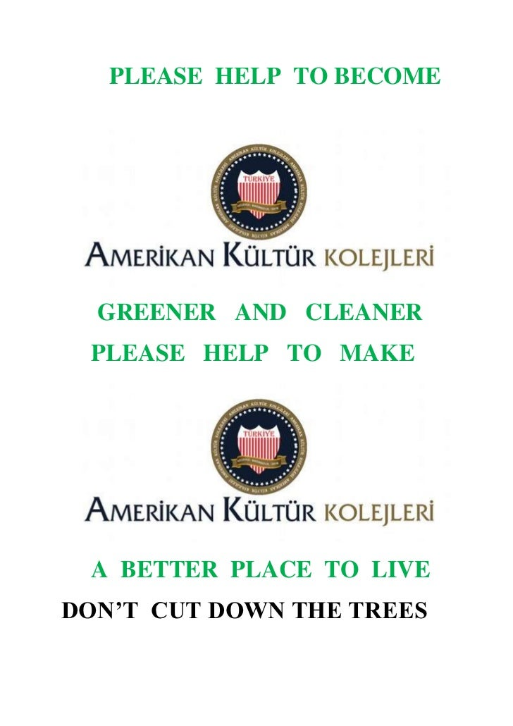 PLEASE HELP TO BECOME  GREENER AND CLEANER PLEASE HELP TO MAKE A BETTER PLACE TO LIVEDON'T CUT DOWN THE TREES
