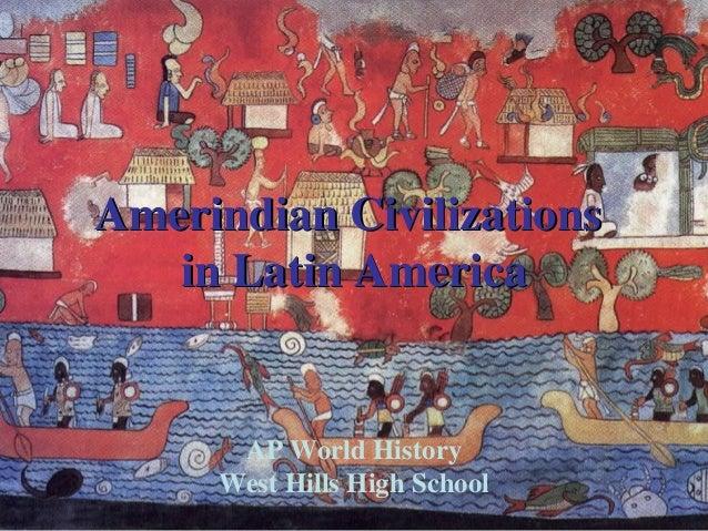 Amerindian CivilizationsAmerindian Civilizations in Latin Americain Latin America AP World History West Hills High School