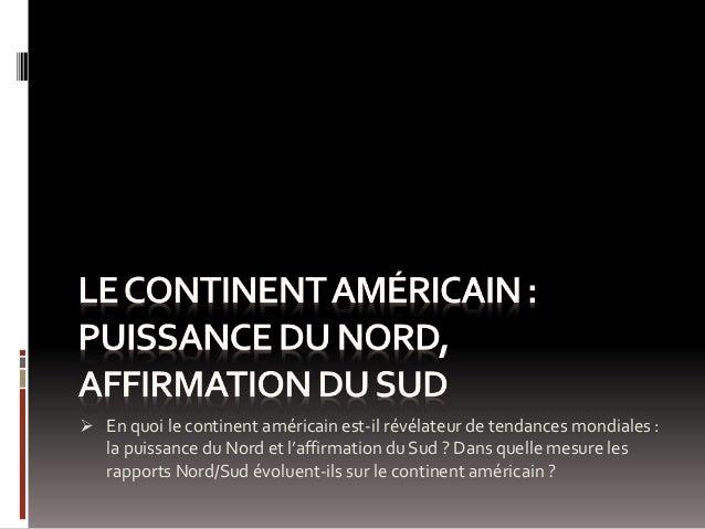  En quoi le continent américain est-il révélateur de tendances mondiales : la puissance du Nord et l'affirmation du Sud ?...