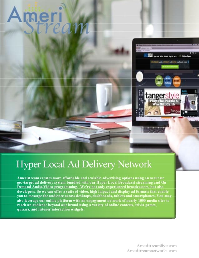 Hyper Local Ad Delivery Network Ameristream creates more affordable and scalable advertising options using an accurate geo...