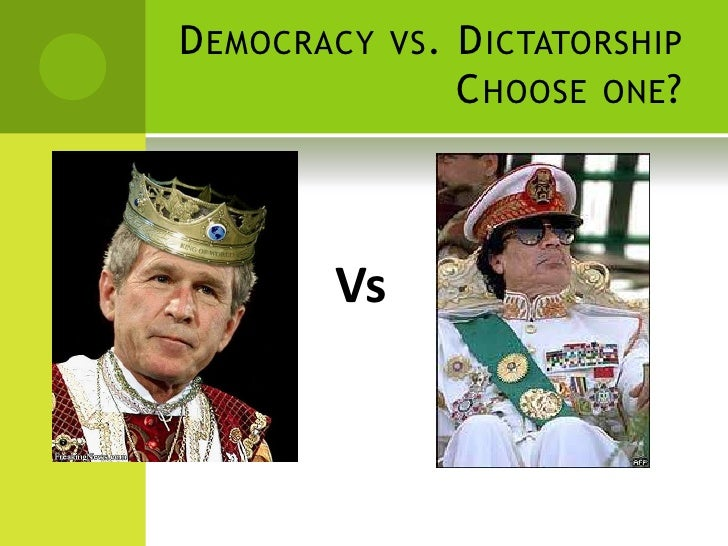 Democracy Vs DictatorshipChoose One