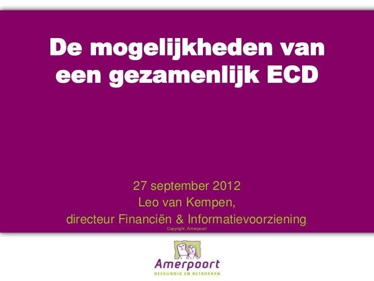 De mogelijkheden vaneen gezamenlijk ECD              27 september 2012               Leo van Kempen, directeur Financiën &...