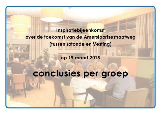 Inspiratiebijeenkomst over de toekomst van de Amersfoortsestraatweg (tussen rotonde en Vesting) op 19 maart 2015 conclusie...