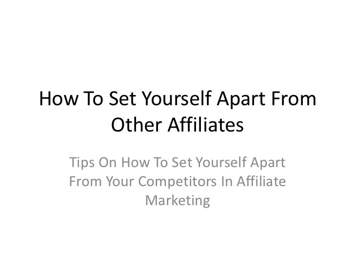 How To Set Yourself Apart From       Other Affiliates   Tips On How To Set Yourself Apart   From Your Competitors In Affil...