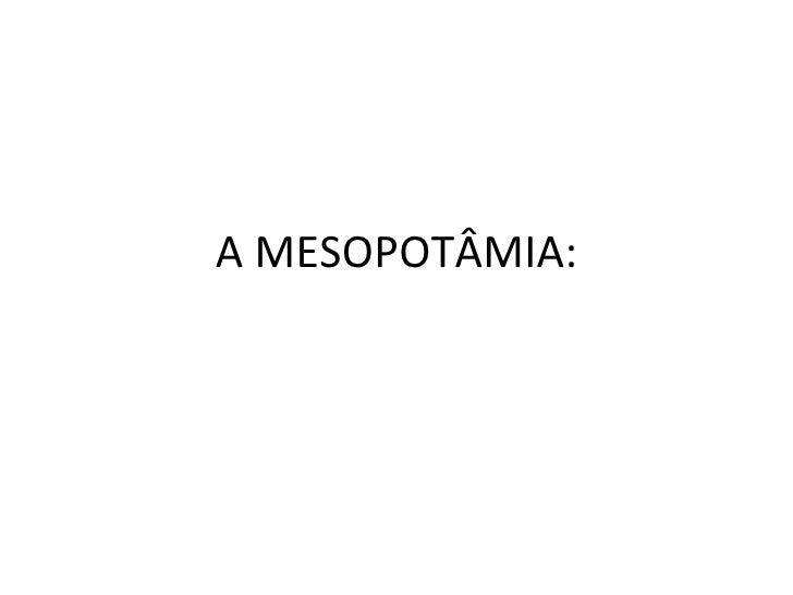 A MESOPOTÂMIA: