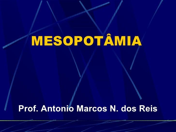 MESOPOTÂMIAProf. Antonio Marcos N. dos Reis
