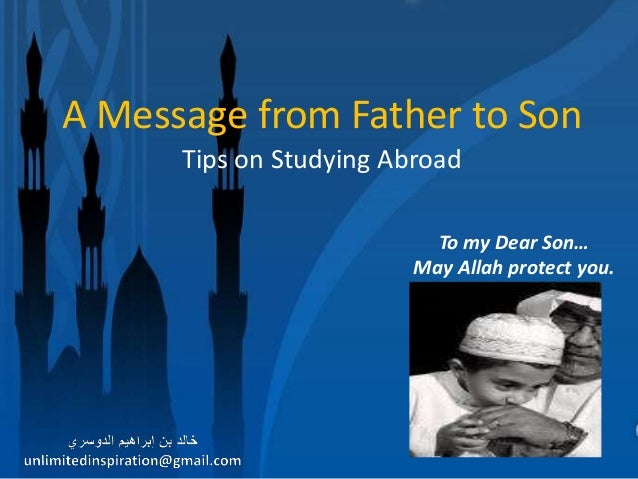 A Message from Father to SonTo my Dear Son…May Allah protect you.Tips on Studying Abroad