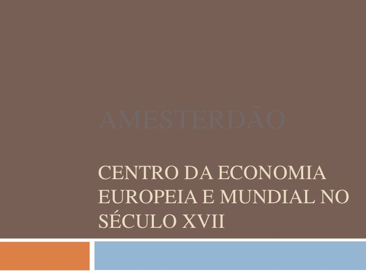 AMESTERDÃOCentro da economia europeia e mundial no século XVII<br />