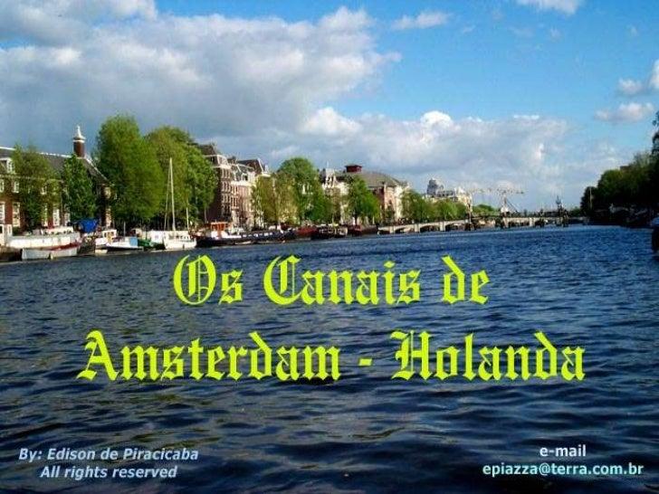 Vamos juntos para um delicioso passeio pelosCanais de Amsterdam, linda cidade da Holanda...