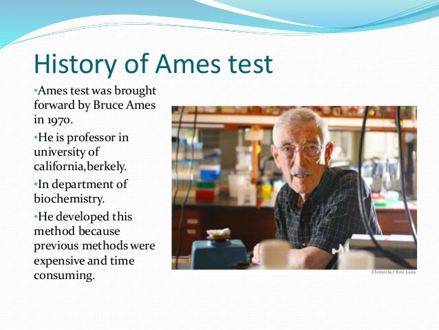 dr bruce ames develops test to detect mutagens and carcinogens The most commonly used method for the detection of mutagenicity is the ames test, named for bruce ames,  not detect certain oxidizing mutagens,  develops in.