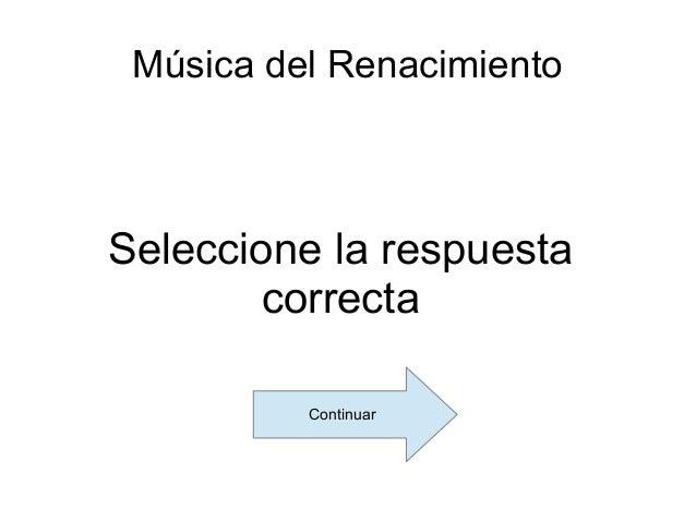 Música del Renacimiento  Seleccione la respuesta correcta Continuar